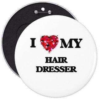 I love my Hair Dresser 6 Inch Round Button