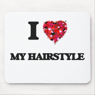 I Love My Hairstyle Mouse Pad