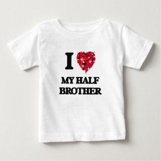 I Love My Half Brother T Shirt