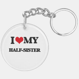 I love my Half-Sister Double-Sided Round Acrylic Keychain