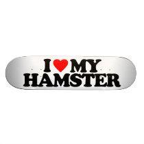 I LOVE MY HAMSTER SKATEBOARD DECK