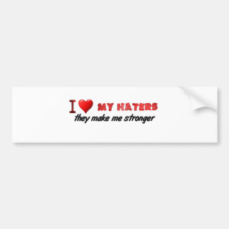 I love my haters ... bumper stickers