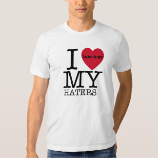 I LOVE MY HATERS Luke 6:27 T Shirts