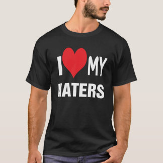 I love my HATERS. T-Shirt