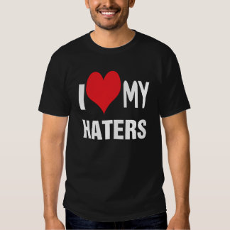 I love my HATERS. Tshirt