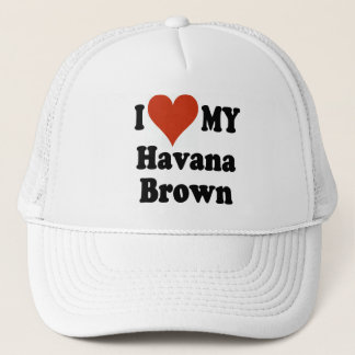 I Love My Havana Brown Cat Gifts and Apparel Trucker Hat