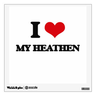 I Love My Heathen Wall Graphic