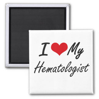 I love my Hematologist 2 Inch Square Magnet
