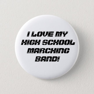 I LOVE MY HIGH SCHOOL MARCHING BAND! PINBACK BUTTON