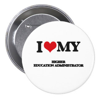 I love my Higher Education Administrator Pinback Button