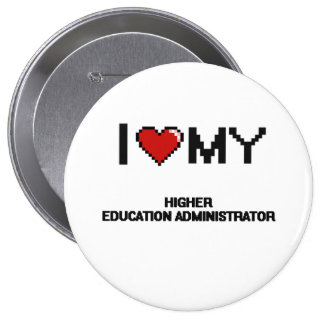 I love my Higher Education Administrator 4 Inch Round Button