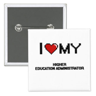 I love my Higher Education Administrator 2 Inch Square Button