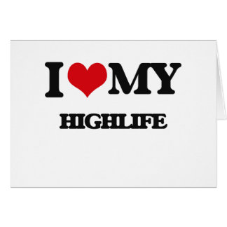 I Love My HIGHLIFE Greeting Cards