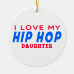 I Love My Hip Hop Dance Daughter Double-Sided Ceramic Round Christmas Ornament