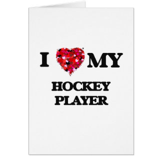 I love my Hockey Player Greeting Card