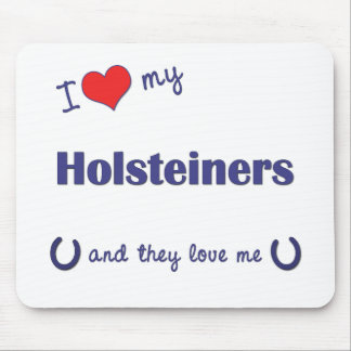 I Love My Holsteiners (Multiple Horses) Mouse Pad