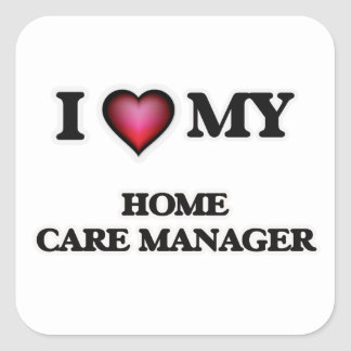 I love my Home Care Manager Square Sticker