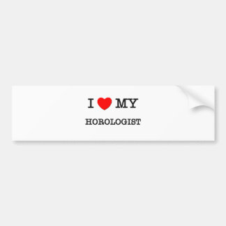 I Love My HOROLOGIST Car Bumper Sticker