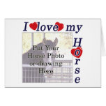 I love my Horse: Add your Photo or Text Greeting Card