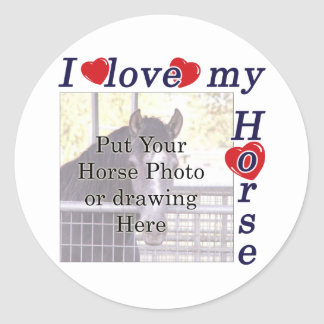 I love my Horse: Add your Photo or Text Classic Round Sticker
