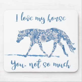 I Love my Horse - You Not So Much-Blue Floral Mouse Pad