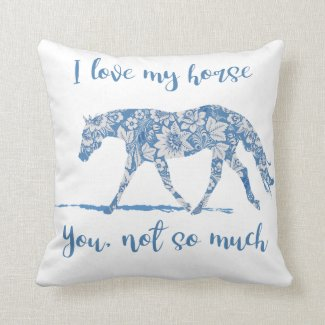 I Love my Horse - You Not So Much-Blue Floral Throw Pillow