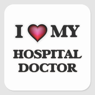 I love my Hospital Doctor Square Sticker