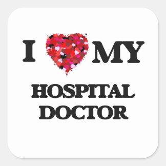 I love my Hospital Doctor Square Sticker
