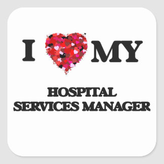 I love my Hospital Services Manager Square Sticker