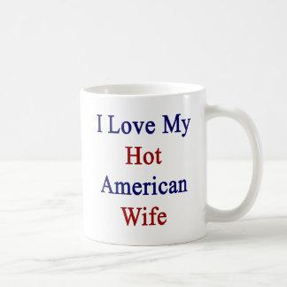 I Love My Hot American Wife Classic White Coffee Mug
