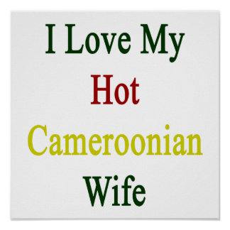 I Love My Hot Cameroonian Wife Print