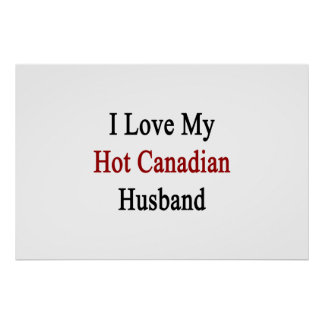 I Love My Hot Canadian Husband Poster