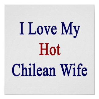 I Love My Hot Chilean Wife Posters