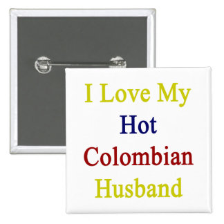 I Love My Hot Colombian Husband 2 Inch Square Button