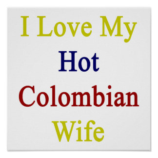 I Love My Hot Colombian Wife Posters