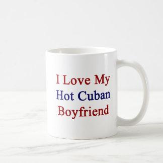 I Love My Hot Cuban Boyfriend Mug