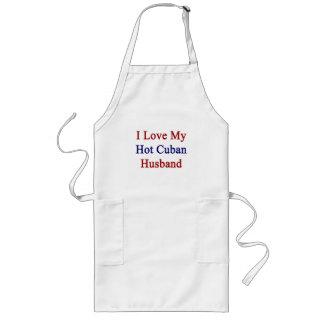 I Love My Hot Cuban Husband Apron