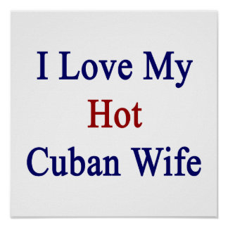 I Love My Hot Cuban Wife Posters