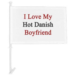 I Love My Hot Danish Boyfriend Car Flag