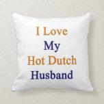 I Love My Hot Dutch Husband Pillow