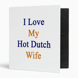 I Love My Hot Dutch Wife 3 Ring Binder