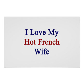 I Love My Hot French Wife Poster