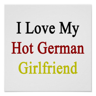 I Love My Hot German Girlfriend Posters