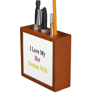 I Love My Hot German Wife Pencil/Pen Holder