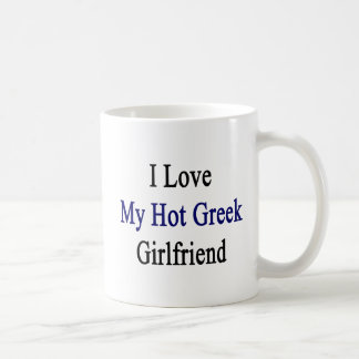 I Love My Hot Greek Girlfriend Coffee Mug