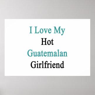 I Love My Hot Guatemalan Girlfriend Poster