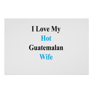 I Love My Hot Guatemalan Wife Poster