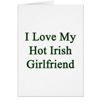 I Love My Hot Irish Girlfriend Cards