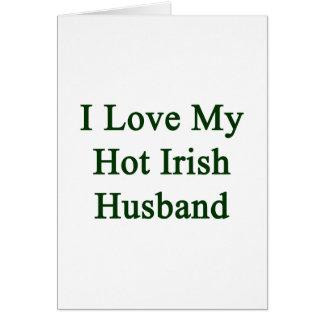 I Love My Hot Irish Husband Greeting Cards