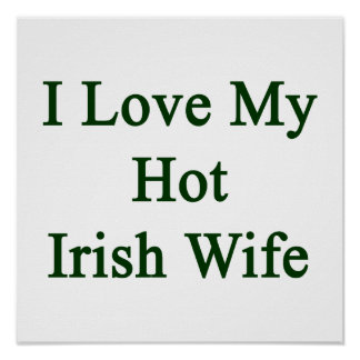 I Love My Hot Irish Wife Posters